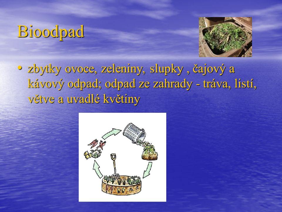 Bioodpad zbytky ovoce, zeleniny, slupky, čajový a kávový odpad; odpad ze zahrady - tráva, listí, větve a uvadlé květiny zbytky ovoce, zeleniny, slupky, čajový a kávový odpad; odpad ze zahrady - tráva, listí, větve a uvadlé květiny