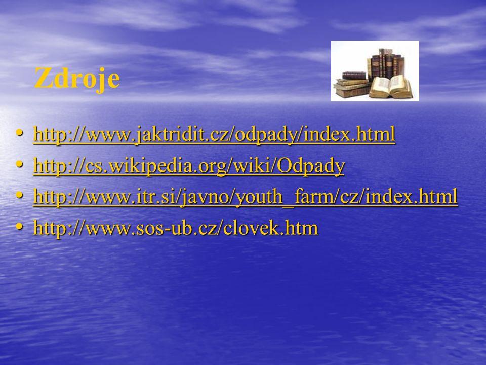 http://www.jaktridit.cz/odpady/index.html http://www.jaktridit.cz/odpady/index.html http://www.jaktridit.cz/odpady/index.html http://cs.wikipedia.org/wiki/Odpady http://cs.wikipedia.org/wiki/Odpady http://cs.wikipedia.org/wiki/Odpady http://www.itr.si/javno/youth_farm/cz/index.html http://www.itr.si/javno/youth_farm/cz/index.html http://www.itr.si/javno/youth_farm/cz/index.html http://www.sos-ub.cz/clovek.htm http://www.sos-ub.cz/clovek.htm Zdroje