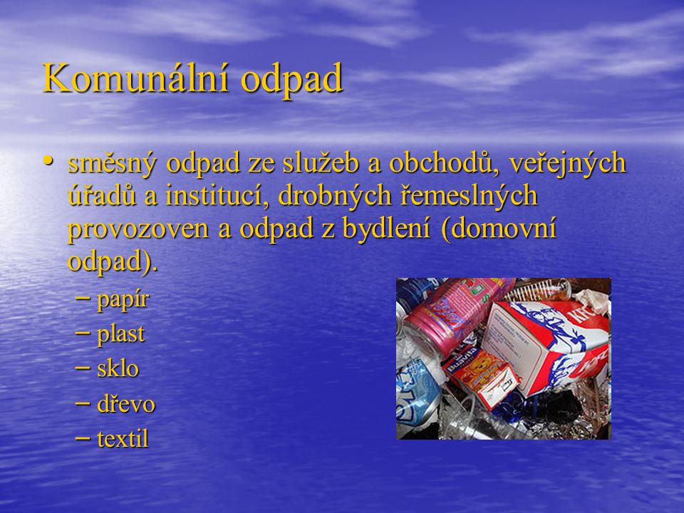 Komunální odpad směsný odpad ze služeb a obchodů, veřejných úřadů a institucí, drobných řemeslných provozoven a odpad z bydlení (domovní odpad).