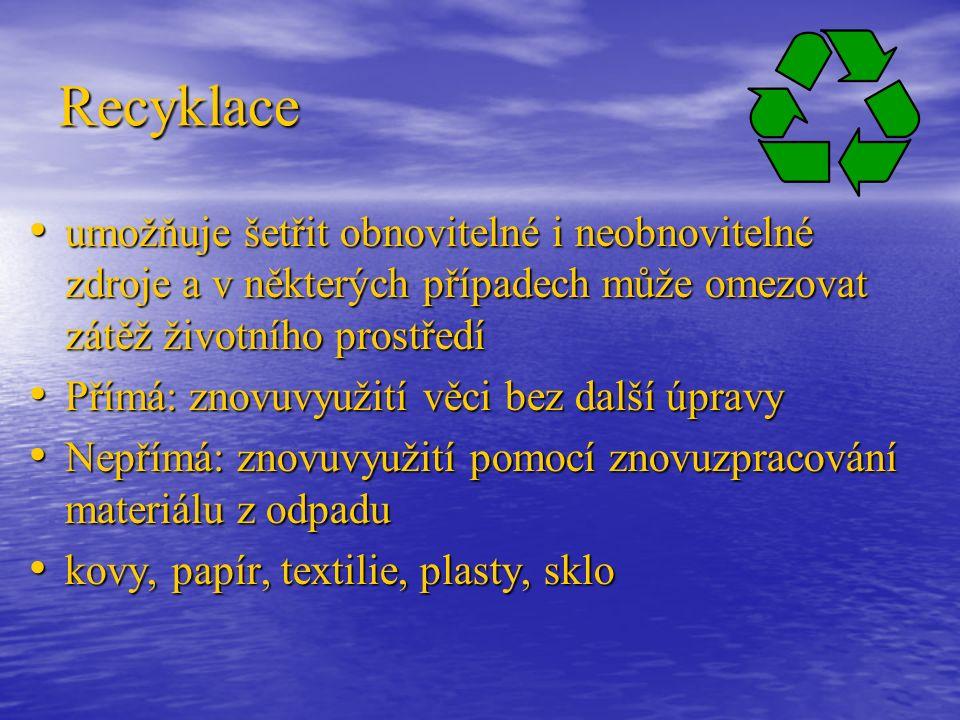 Recyklace umožňuje šetřit obnovitelné i neobnovitelné zdroje a v některých případech může omezovat zátěž životního prostředí umožňuje šetřit obnovitelné i neobnovitelné zdroje a v některých případech může omezovat zátěž životního prostředí Přímá: znovuvyužití věci bez další úpravy Přímá: znovuvyužití věci bez další úpravy Nepřímá: znovuvyužití pomocí znovuzpracování materiálu z odpadu Nepřímá: znovuvyužití pomocí znovuzpracování materiálu z odpadu kovy, papír, textilie, plasty, sklo kovy, papír, textilie, plasty, sklo