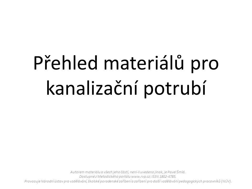 Přehled materiálů pro kanalizační potrubí Autorem materiálu a všech jeho částí, není-li uvedeno jinak, je Pavel Šmíd.