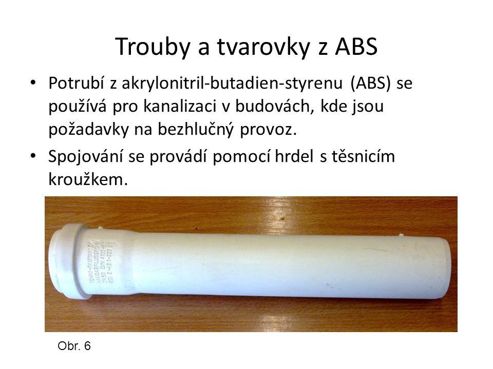 Trouby a tvarovky z ABS Potrubí z akrylonitril-butadien-styrenu (ABS) se používá pro kanalizaci v budovách, kde jsou požadavky na bezhlučný provoz.