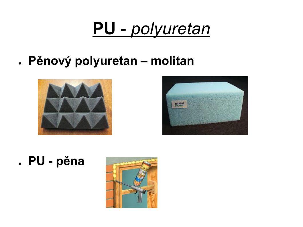 PU - polyuretan ● Pěnový polyuretan – molitan ● PU - pěna