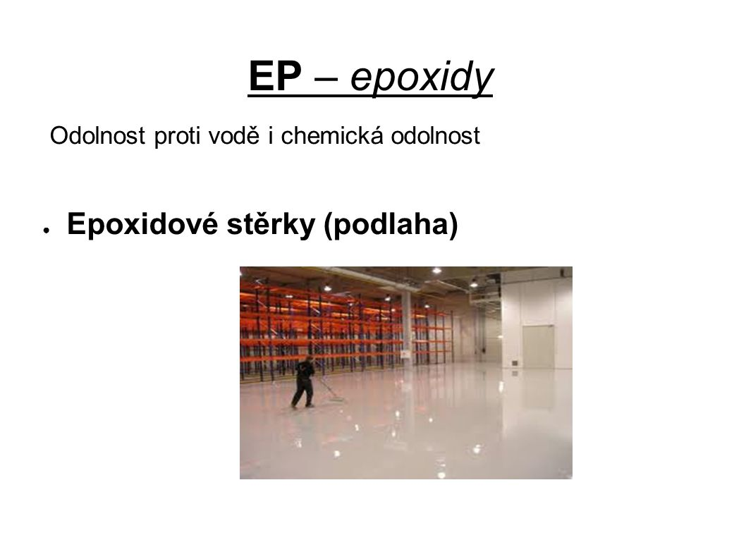 EP – epoxidy Odolnost proti vodě i chemická odolnost ● Epoxidové stěrky (podlaha)