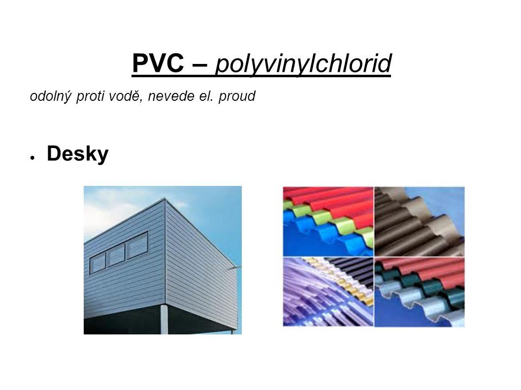 PVC – polyvinylchlorid odolný proti vodě, nevede el. proud ● Desky