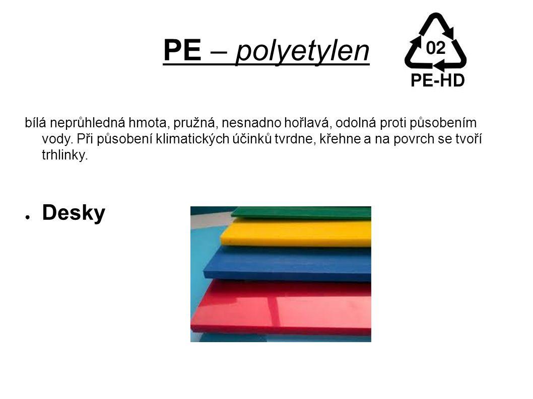 PE – polyetylen bílá neprůhledná hmota, pružná, nesnadno hořlavá, odolná proti působením vody.