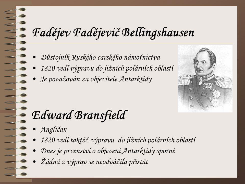 Fadějev Fadějevič Bellingshausen Důstojník Ruského carského námořnictva 1820 vedl výpravu do jižních polárních oblastí Je považován za objevitele Anta