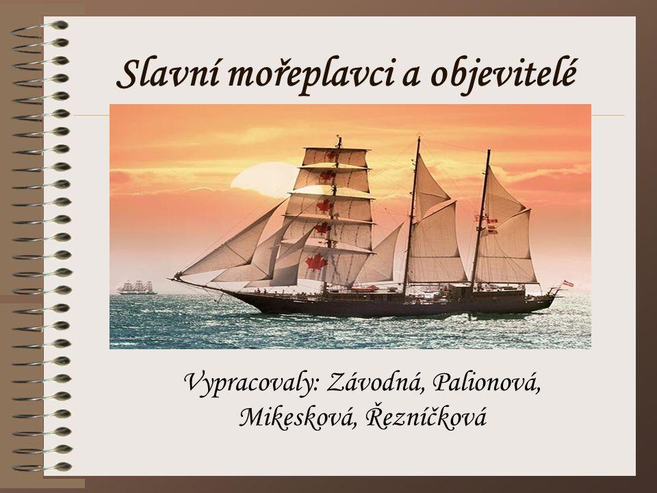 Slavní mořeplavci a objevitelé Vypracovaly: Závodná, Palionová, Mikesková, Řezníčková