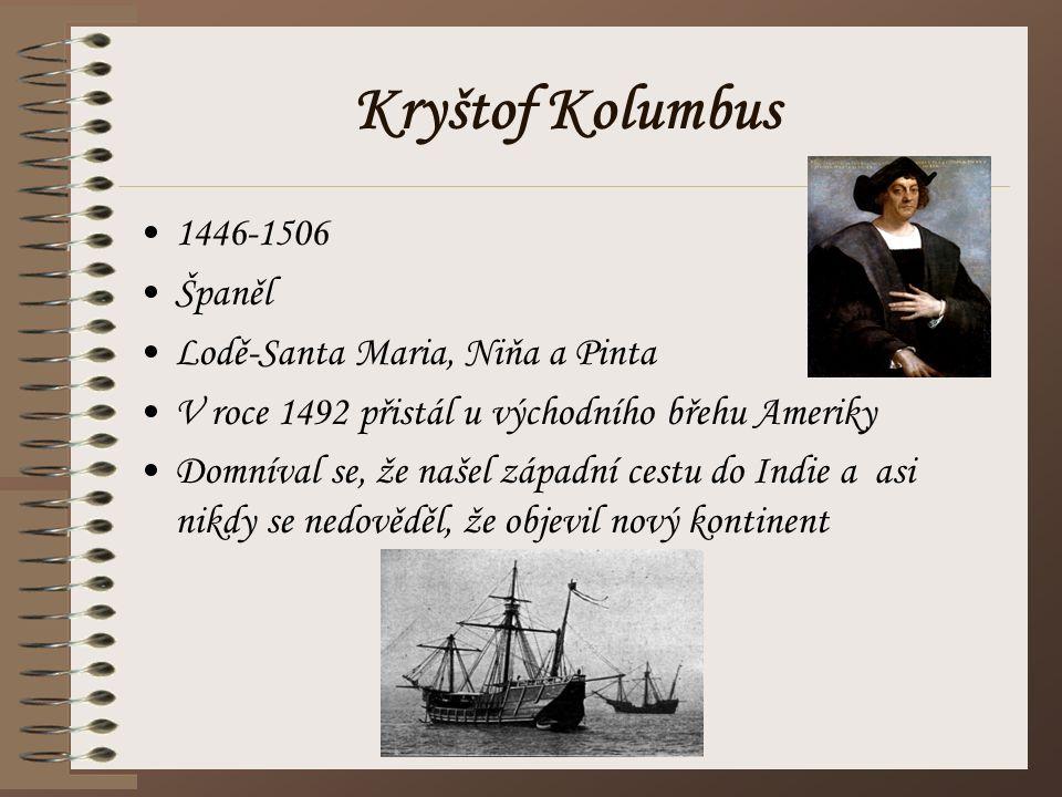 Kryštof Kolumbus 1446-1506 Španěl Lodě-Santa Maria, Niňa a Pinta V roce 1492 přistál u východního břehu Ameriky Domníval se, že našel západní cestu do