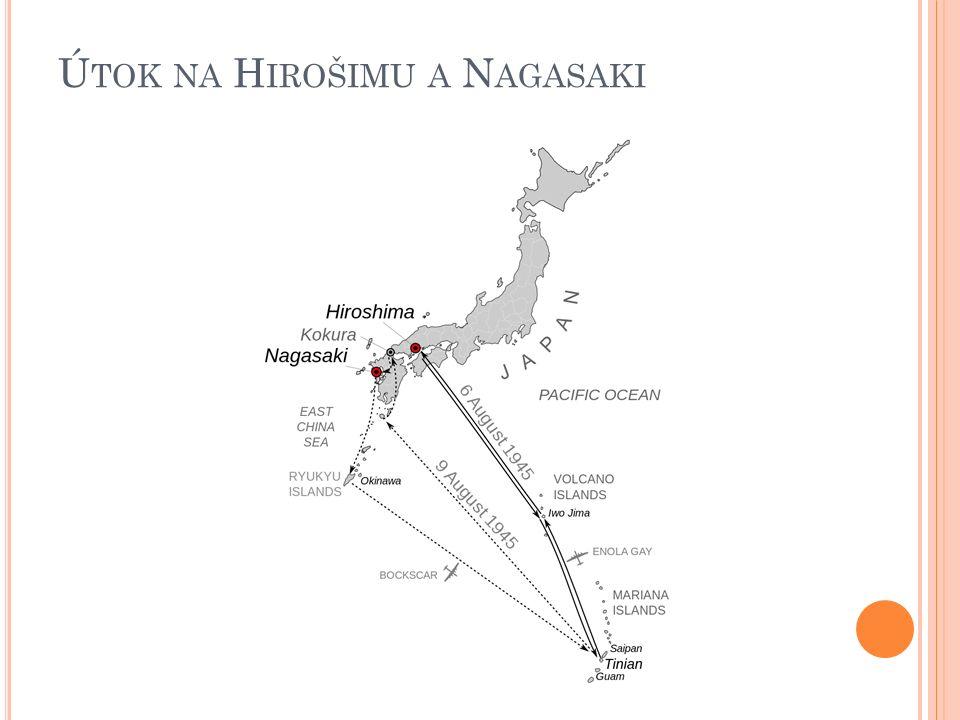Ú TOK NA H IROŠIMU A N AGASAKI Během poslední fáze druhé světové války v Pacifiku shodily Spojené státy americké 6. a 9. srpna 1945 dvě atomové bomby