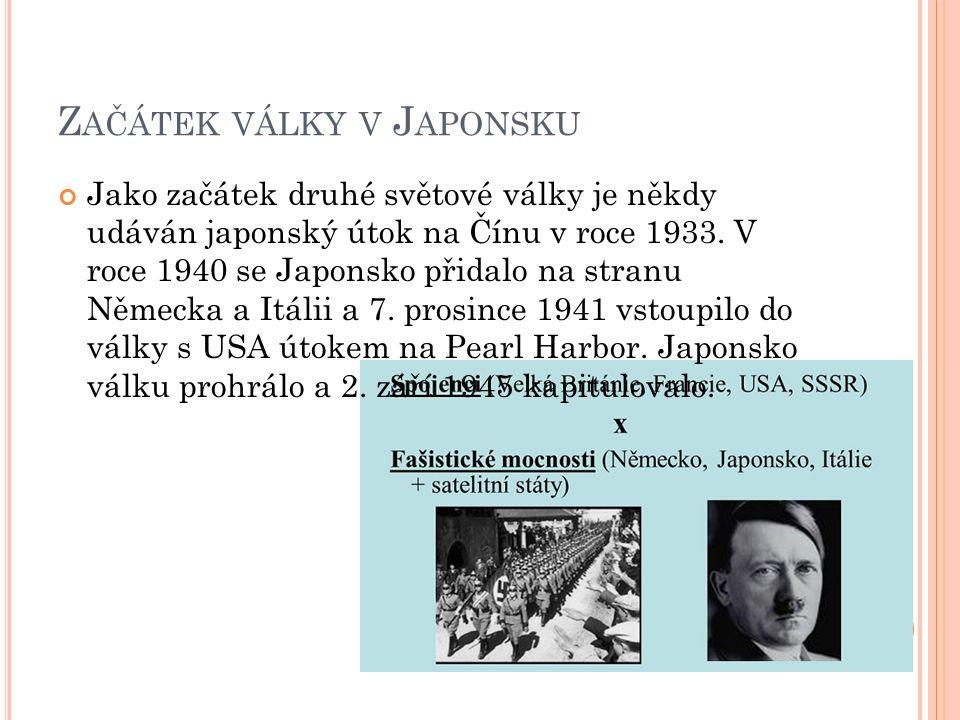Z AČÁTEK VÁLKY V J APONSKU Jako začátek druhé světové války je někdy udáván japonský útok na Čínu v roce 1933.