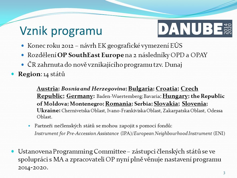 Vznik programu Konec roku 2012 – návrh EK geografické vymezení EÚS Rozdělení OP SouthEast Europe na 2 následníky OPD a OPAY ČR zahrnuta do nově vznikajícího programu tzv.