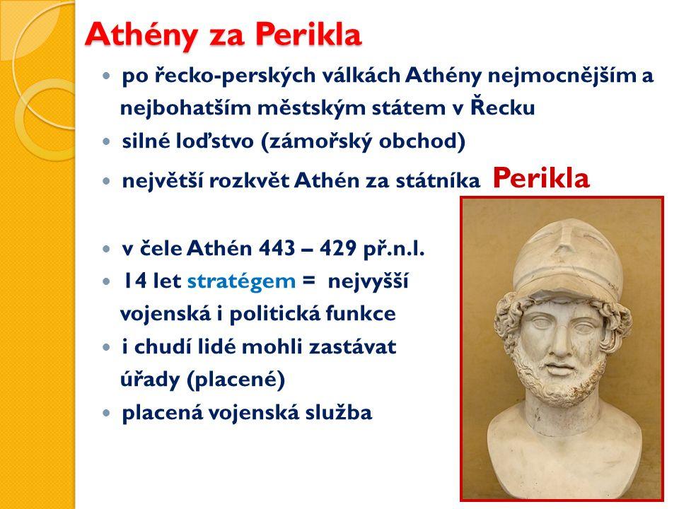 Athény za Perikla po řecko-perských válkách Athény nejmocnějším a nejbohatším městským státem v Řecku silné loďstvo (zámořský obchod) největší rozkvět Athén za státníka Perikla v čele Athén 443 – 429 př.n.l.