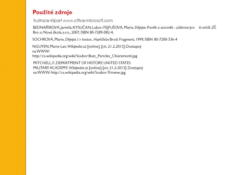 Použité zdroje ilustrace klipart www.office.microsoft.com BEDNAŘÍKOVÁ, Jarmila; KYSUČAN, Lubor; FEJFUŠOVÁ, Marie. Dějepis. Pravěk a starověk - učebnic
