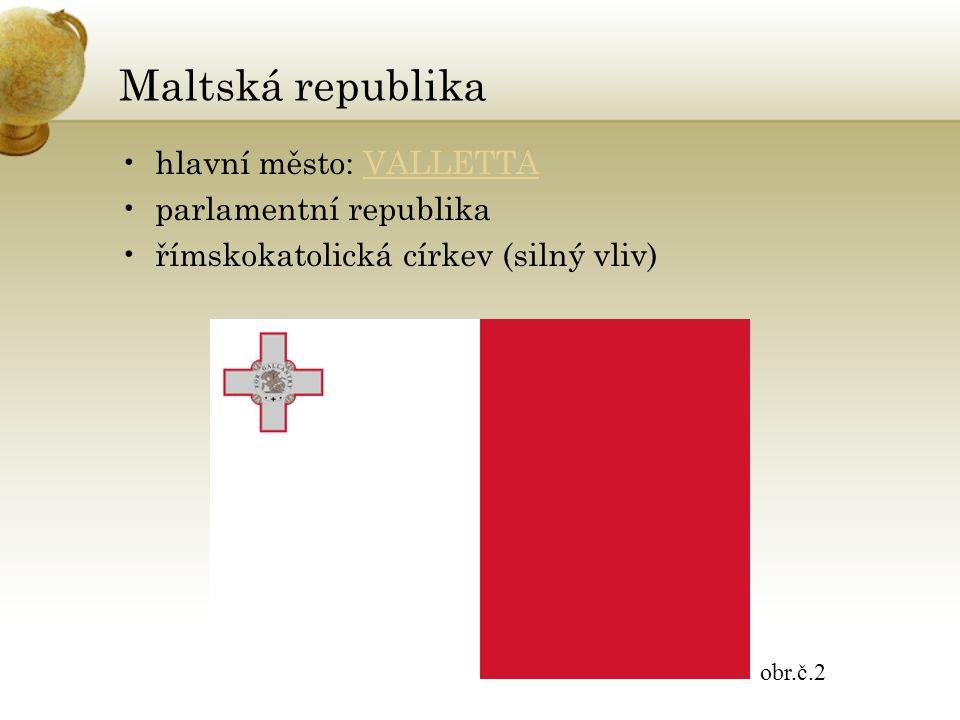 Maltská republika hlavní město: VALLETTAVALLETTA parlamentní republika římskokatolická církev (silný vliv) obr.č.2