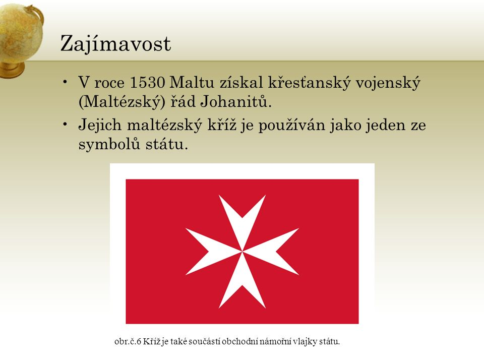 Zajímavost V roce 1530 Maltu získal křesťanský vojenský (Maltézský) řád Johanitů.
