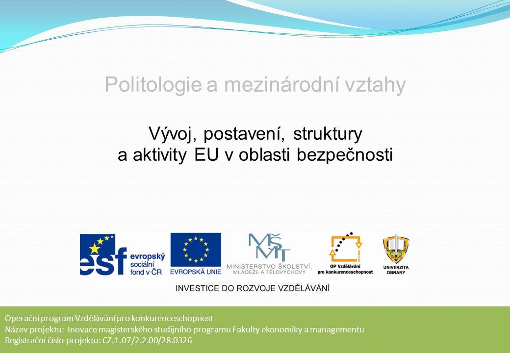 Změny po skončení studené války Západoevropská unie: Částečná aktivizace a vedení misí v zahraničí (Perský záliv, Jugoslávie) Evropská společenství – Evropská unie: Smlouva o Evropské unii (1990,1993) - definice Společné zahraniční a bezpečnostní politiky Cíle Společné zahraniční a bezpečnostní politiky EU: Zajištění společných hodnot, základních zájmů a nezávislosti EU Posilování bezpečnosti EU a jejích členů Ochrana míru a mezinárodní bezpečnosti Podpora mezinárodní spolupráce Upevňování demokracie, právního řádu a respekt k lidským právům a základním svobodám