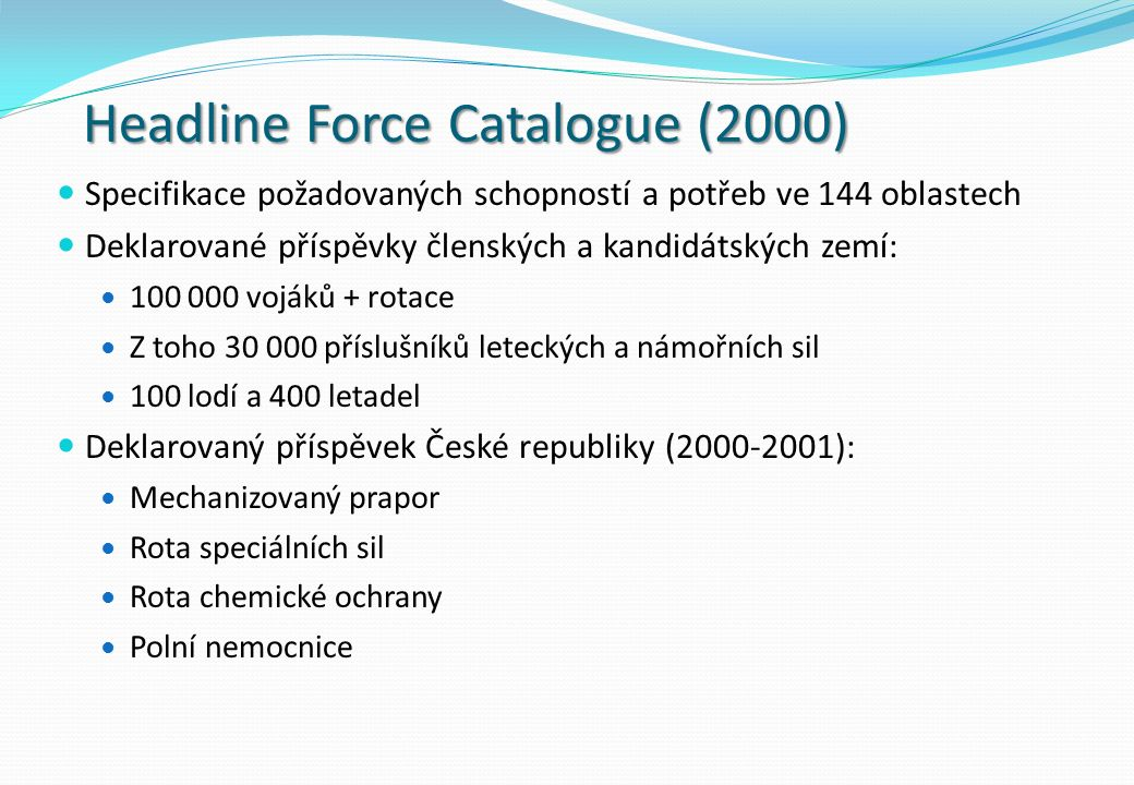 Headline Force Catalogue (2000) Specifikace požadovaných schopností a potřeb ve 144 oblastech Deklarované příspěvky členských a kandidátských zemí: 10