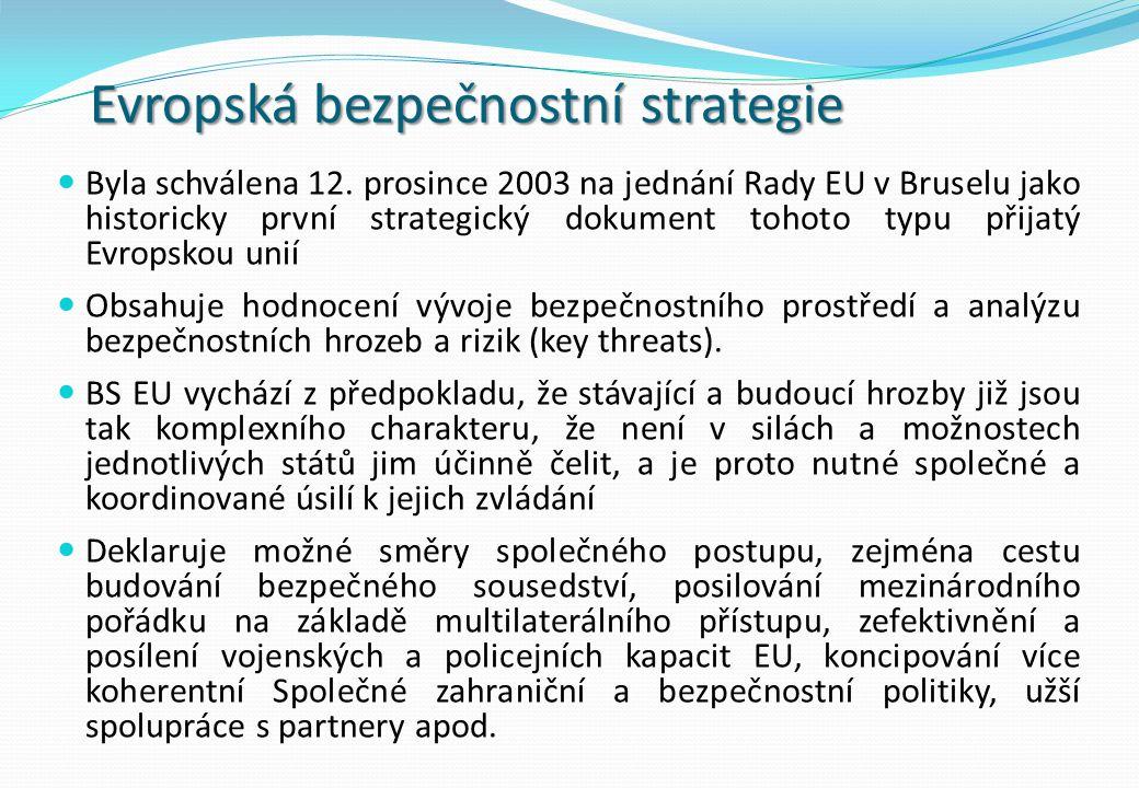 Evropská bezpečnostní strategie Byla schválena 12. prosince 2003 na jednání Rady EU v Bruselu jako historicky první strategický dokument tohoto typu p