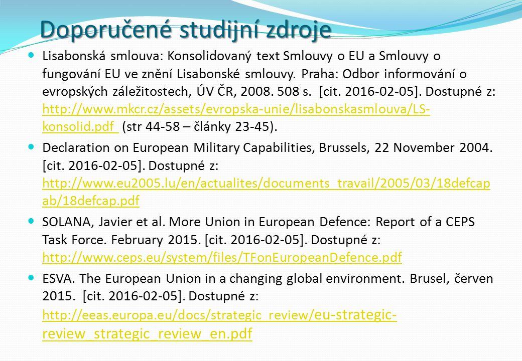 Doporučené studijní zdroje Lisabonská smlouva: Konsolidovaný text Smlouvy o EU a Smlouvy o fungování EU ve znění Lisabonské smlouvy. Praha: Odbor info