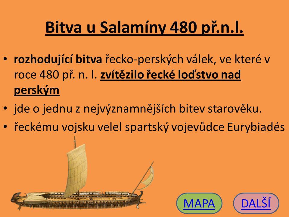 Bitva u Salamíny 480 př.n.l. rozhodující bitva řecko-perských válek, ve které v roce 480 př. n. l. zvítězilo řecké loďstvo nad perským jde o jednu z n