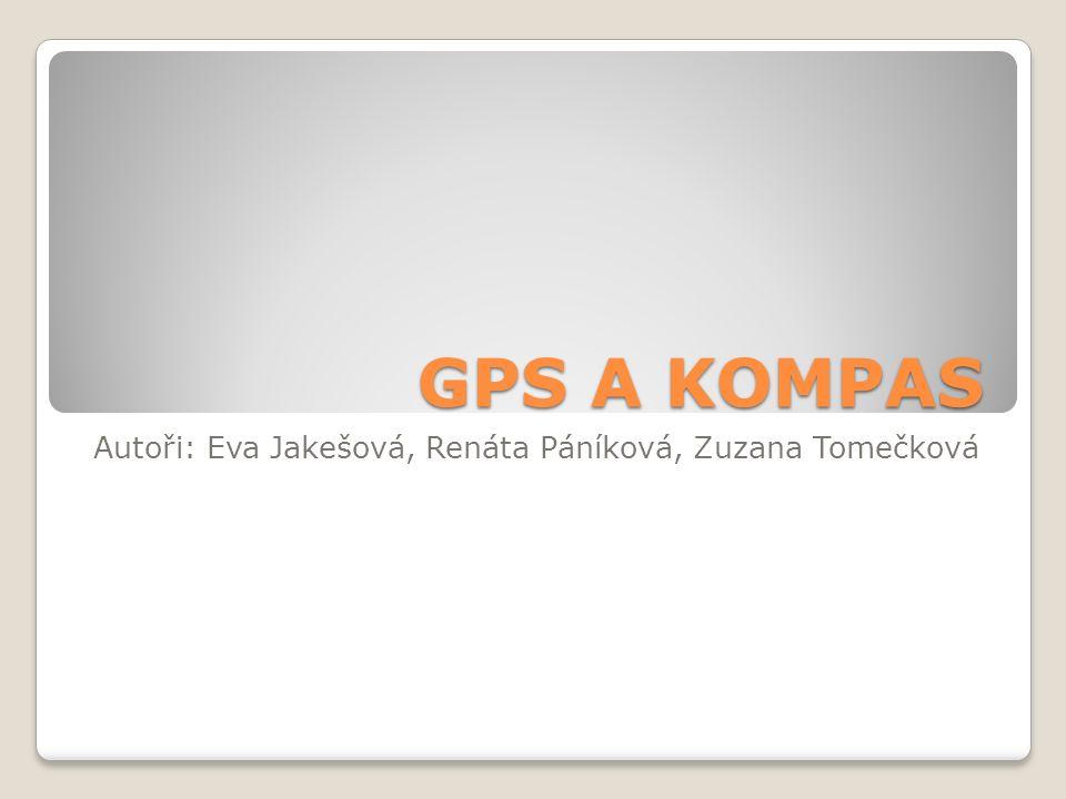 GPS A KOMPAS Autoři: Eva Jakešová, Renáta Páníková, Zuzana Tomečková