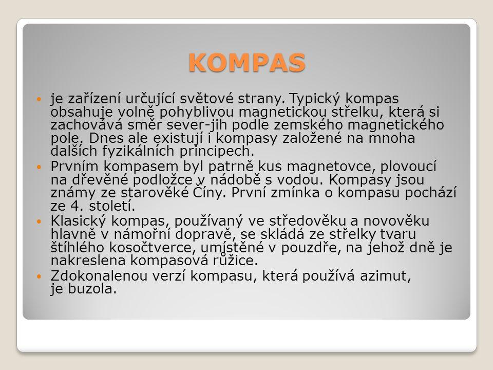 KOMPAS je zařízení určující světové strany. Typický kompas obsahuje volně pohyblivou magnetickou střelku, která si zachovává směr sever-jih podle zems