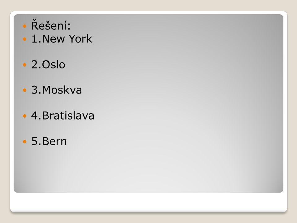 Řešení: 1.New York 2.Oslo 3.Moskva 4.Bratislava 5.Bern