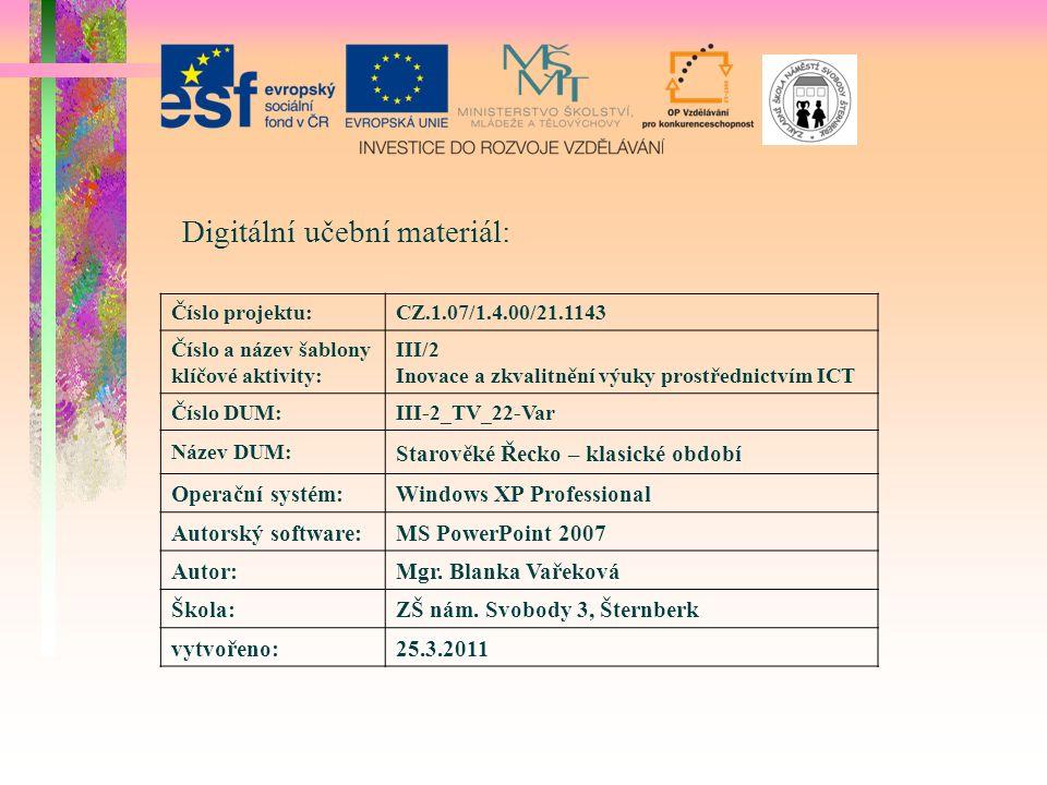 Digitální učební materiál: Číslo projektu:CZ.1.07/1.4.00/21.1143 Číslo a název šablony klíčové aktivity: III/2 Inovace a zkvalitnění výuky prostřednictvím ICT Číslo DUM:III-2_TV_22-Var Název DUM: Starověké Řecko – klasické období Operační systém:Windows XP Professional Autorský software:MS PowerPoint 2007 Autor:Mgr.
