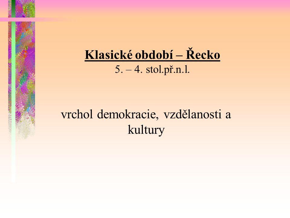 Klasické období – Řecko 5. – 4. stol.př.n.l. vrchol demokracie, vzdělanosti a kultury
