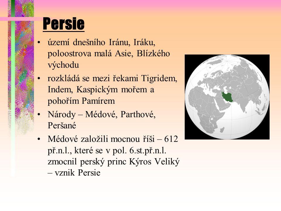 Persie území dnešního Iránu, Iráku, poloostrova malá Asie, Blízkého východu rozkládá se mezi řekami Tigridem, Indem, Kaspickým mořem a pohořím Pamírem Národy – Médové, Parthové, Peršané Médové založili mocnou říši – 612 př.n.l., které se v pol.
