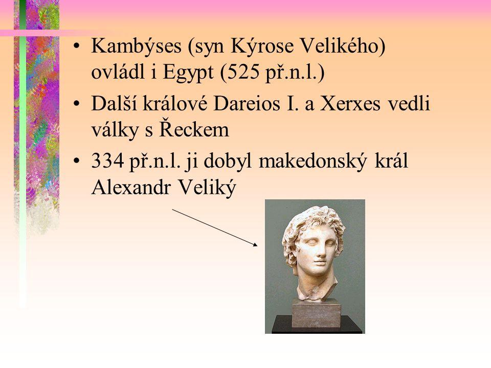 Kambýses (syn Kýrose Velikého) ovládl i Egypt (525 př.n.l.) Další králové Dareios I.