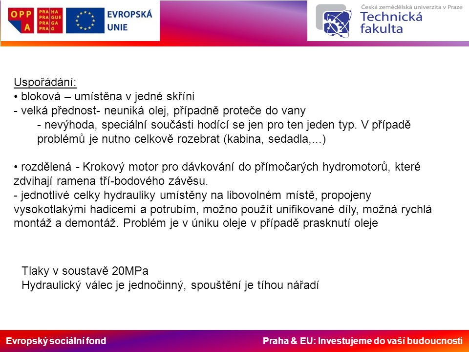 Evropský sociální fond Praha & EU: Investujeme do vaší budoucnosti Uspořádání: bloková – umístěna v jedné skříni - velká přednost- neuniká olej, případně proteče do vany - nevýhoda, speciální součásti hodící se jen pro ten jeden typ.