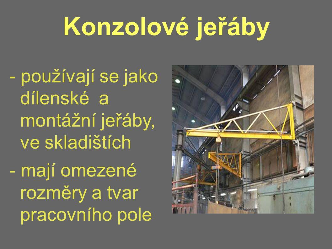 Konzolové jeřáby - používají se jako dílenské a montážní jeřáby, ve skladištích - mají omezené rozměry a tvar pracovního pole