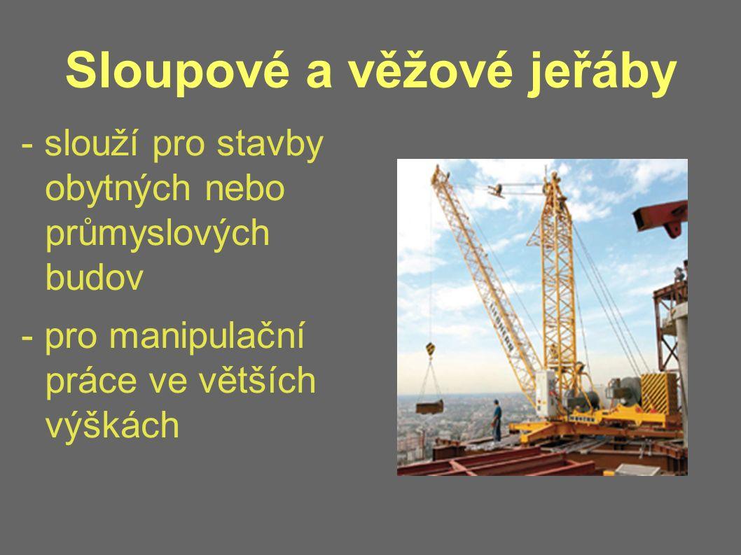 Sloupové a věžové jeřáby - slouží pro stavby obytných nebo průmyslových budov - pro manipulační práce ve větších výškách