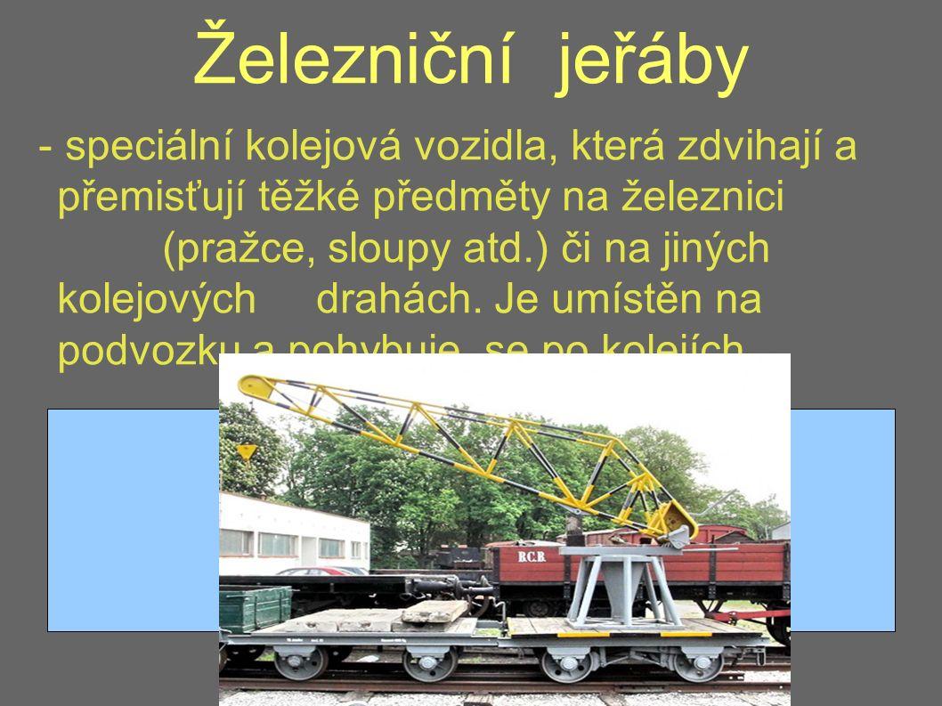 Železniční jeřáby - speciální kolejová vozidla, která zdvihají a přemisťují těžké předměty na železnici (pražce, sloupy atd.) či na jiných kolejových drahách.