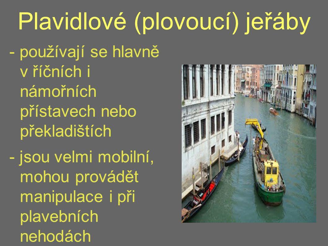 Plavidlové (plovoucí) jeřáby - používají se hlavně v říčních i námořních přístavech nebo překladištích - jsou velmi mobilní, mohou provádět manipulace i při plavebních nehodách