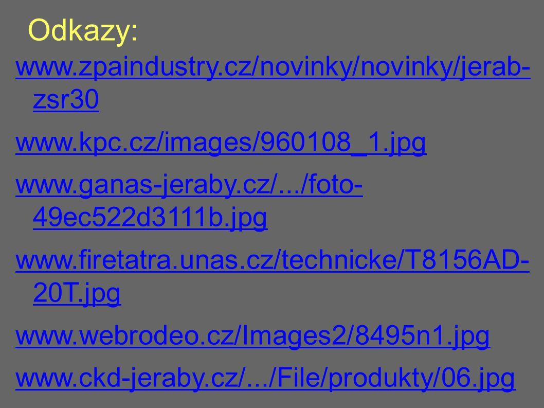 Odkazy: www.zpaindustry.cz/novinky/novinky/jerab- zsr30 www.kpc.cz/images/960108_1.jpg www.ganas-jeraby.cz/.../foto- 49ec522d3111b.jpg www.firetatra.unas.cz/technicke/T8156AD- 20T.jpg www.webrodeo.cz/Images2/8495n1.jpg www.ckd-jeraby.cz/.../File/produkty/06.jpg www.ckd-jeraby.cz/produkty.htm upload.wikimedia.org/wikipedia/commons/c/ c2/K...