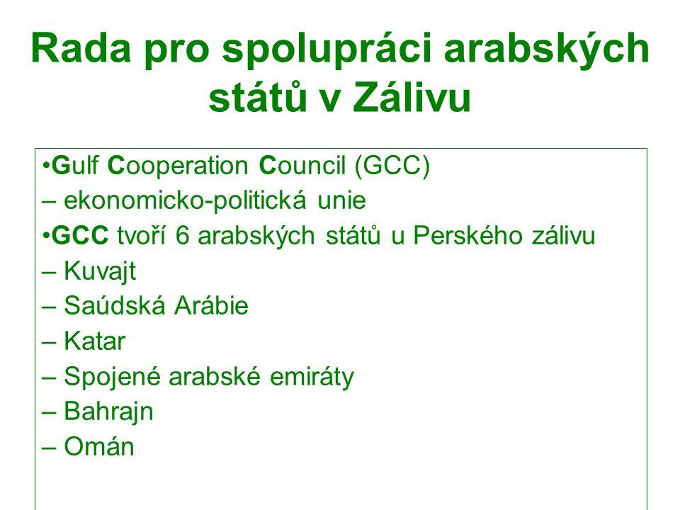 Rada pro spolupráci arabských států v Zálivu Gulf Cooperation Council (GCC) – ekonomicko-politická unie GCC tvoří 6 arabských států u Perského zálivu – Kuvajt – Saúdská Arábie – Katar – Spojené arabské emiráty – Bahrajn – Omán