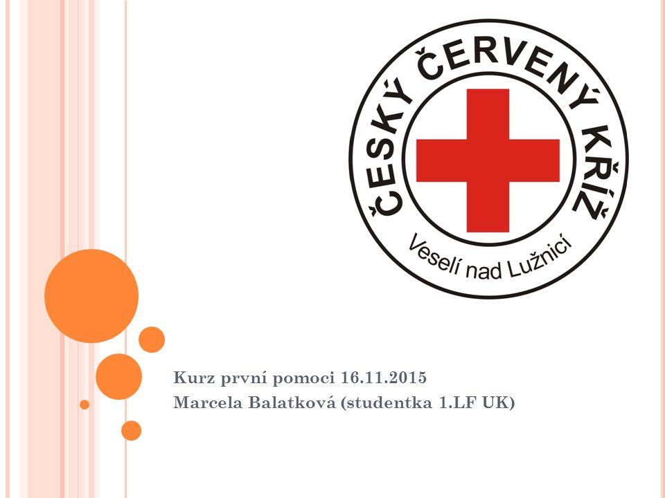 Kurz první pomoci 16.11.2015 Marcela Balatková (studentka 1.LF UK)