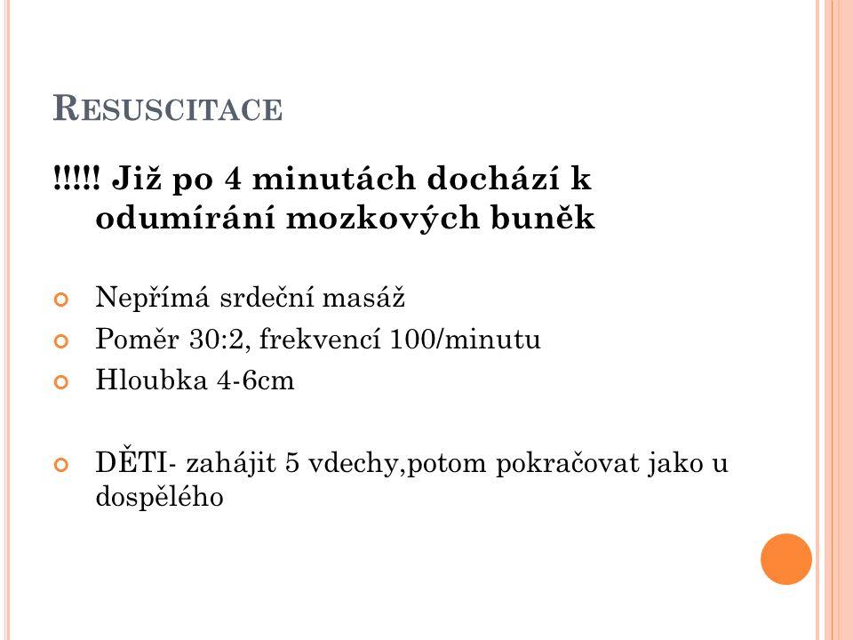R ESUSCITACE !!!!! Již po 4 minutách dochází k odumírání mozkových buněk Nepřímá srdeční masáž Poměr 30:2, frekvencí 100/minutu Hloubka 4-6cm DĚTI- za