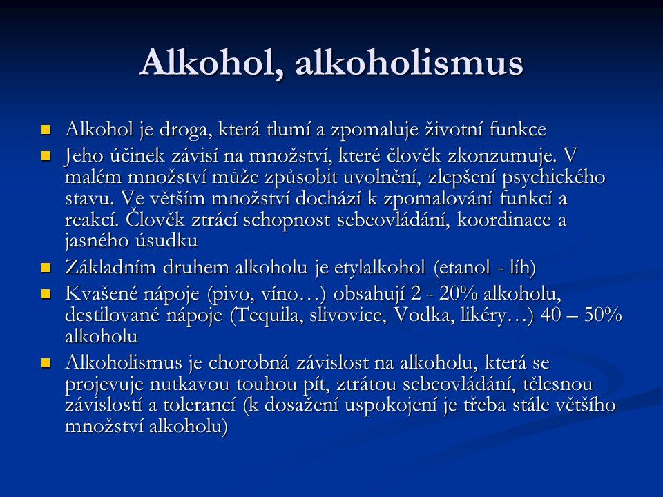 Alkohol, alkoholismus Alkohol je droga, která tlumí a zpomaluje životní funkce Alkohol je droga, která tlumí a zpomaluje životní funkce Jeho účinek závisí na množství, které člověk zkonzumuje.