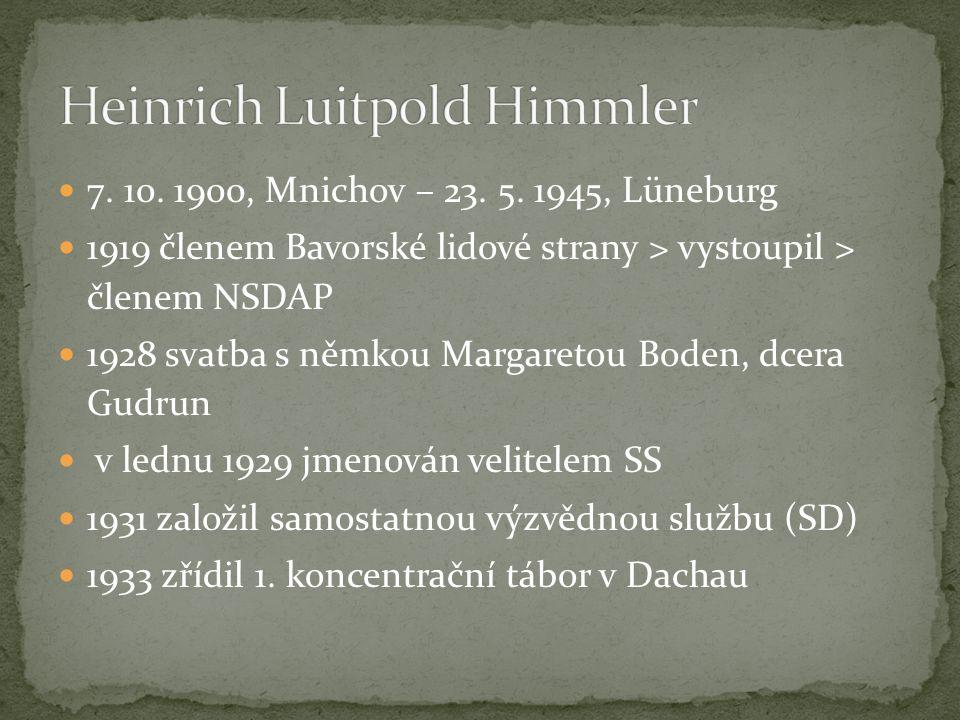 7. 10. 1900, Mnichov – 23. 5. 1945, Lüneburg 1919 členem Bavorské lidové strany > vystoupil > členem NSDAP 1928 svatba s němkou Margaretou Boden, dcer