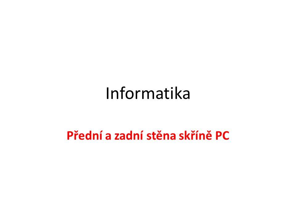 Informatika Přední a zadní stěna skříně PC