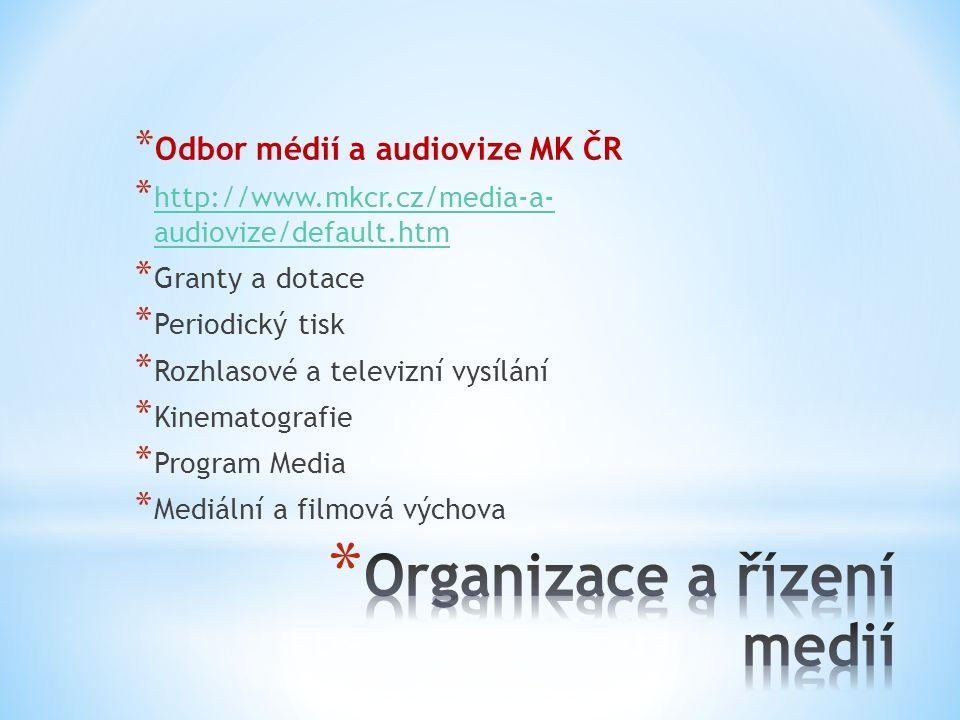 * Odbor médií a audiovize MK ČR * http://www.mkcr.cz/media-a- audiovize/default.htm http://www.mkcr.cz/media-a- audiovize/default.htm * Granty a dotac