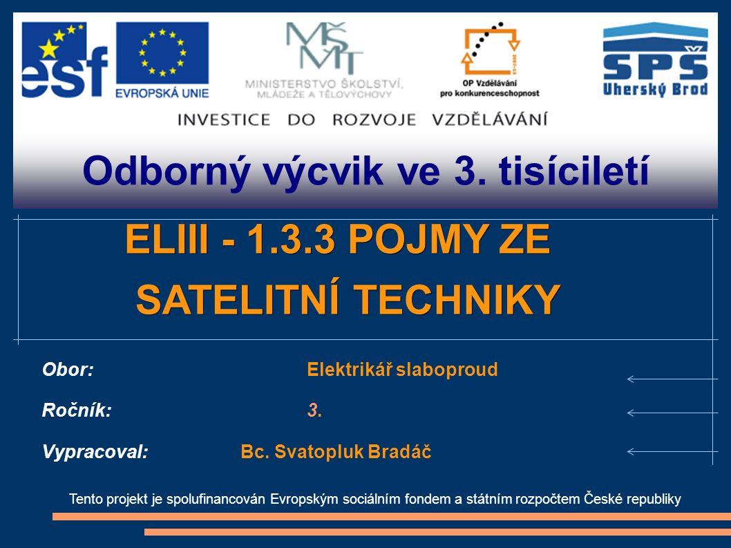 Odborný výcvik ve 3. tisíciletí Tento projekt je spolufinancován Evropským sociálním fondem a státním rozpočtem České republiky ELIII - 1.3.3 POJMY ZE