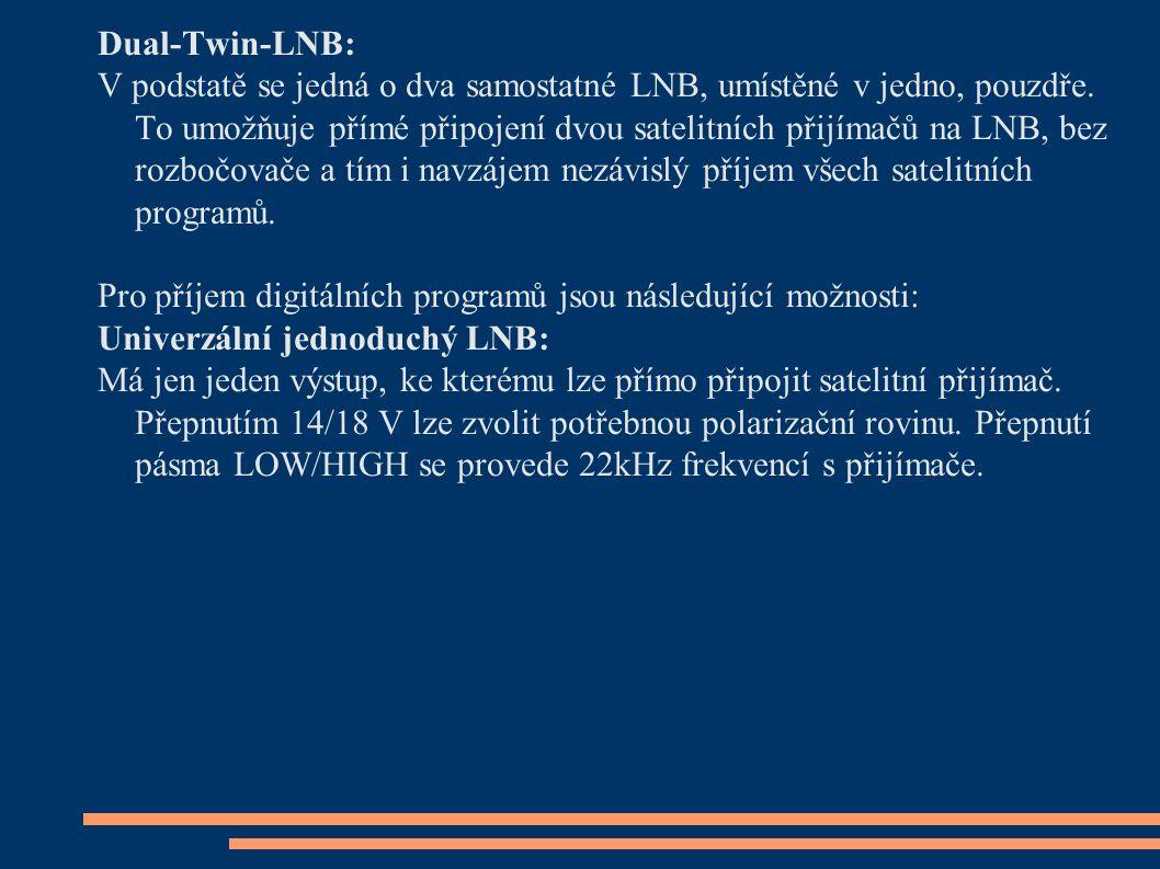 Dual-Twin-LNB: V podstatě se jedná o dva samostatné LNB, umístěné v jedno, pouzdře. To umožňuje přímé připojení dvou satelitních přijímačů na LNB, bez