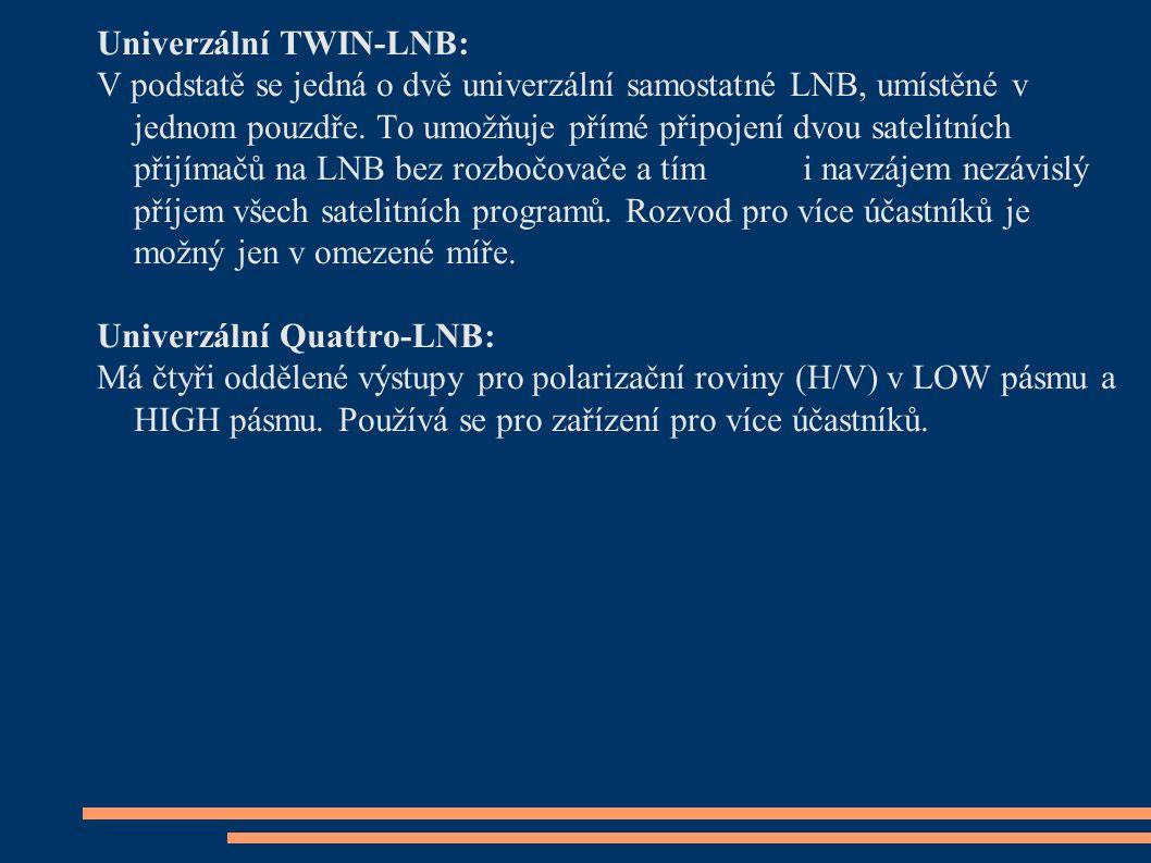 Univerzální TWIN-LNB: V podstatě se jedná o dvě univerzální samostatné LNB, umístěné v jednom pouzdře. To umožňuje přímé připojení dvou satelitních př