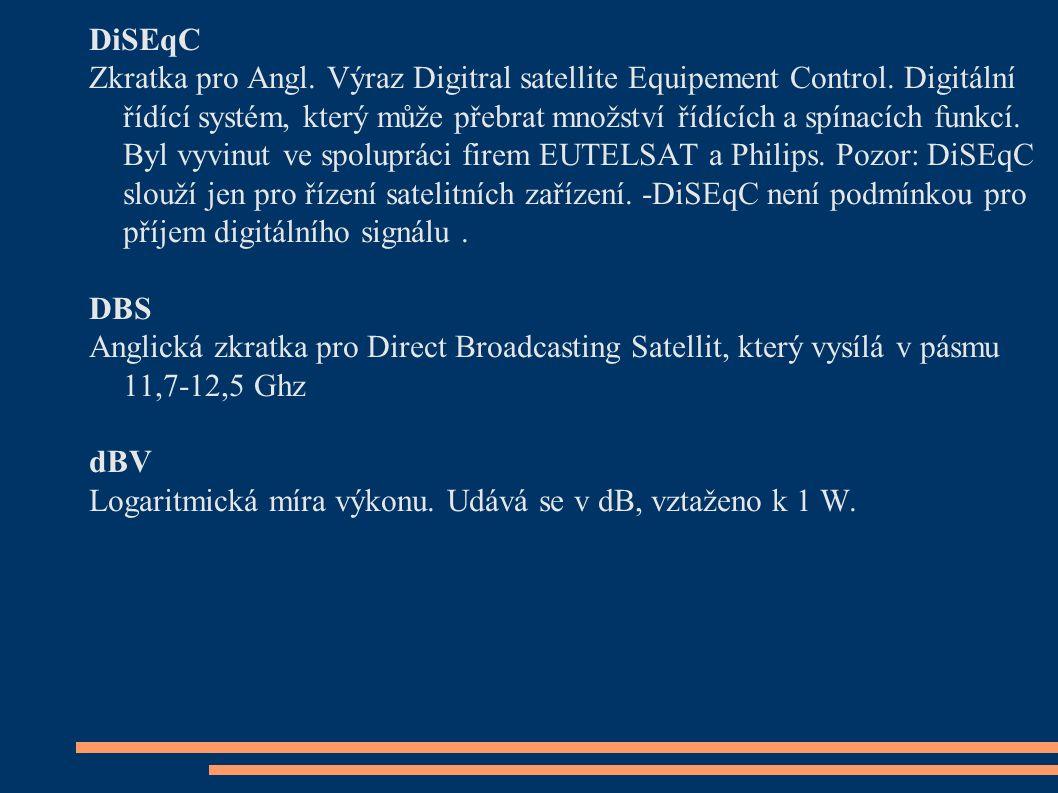 DiSEqC Zkratka pro Angl. Výraz Digitral satellite Equipement Control. Digitální řídící systém, který může přebrat množství řídících a spínacích funkcí