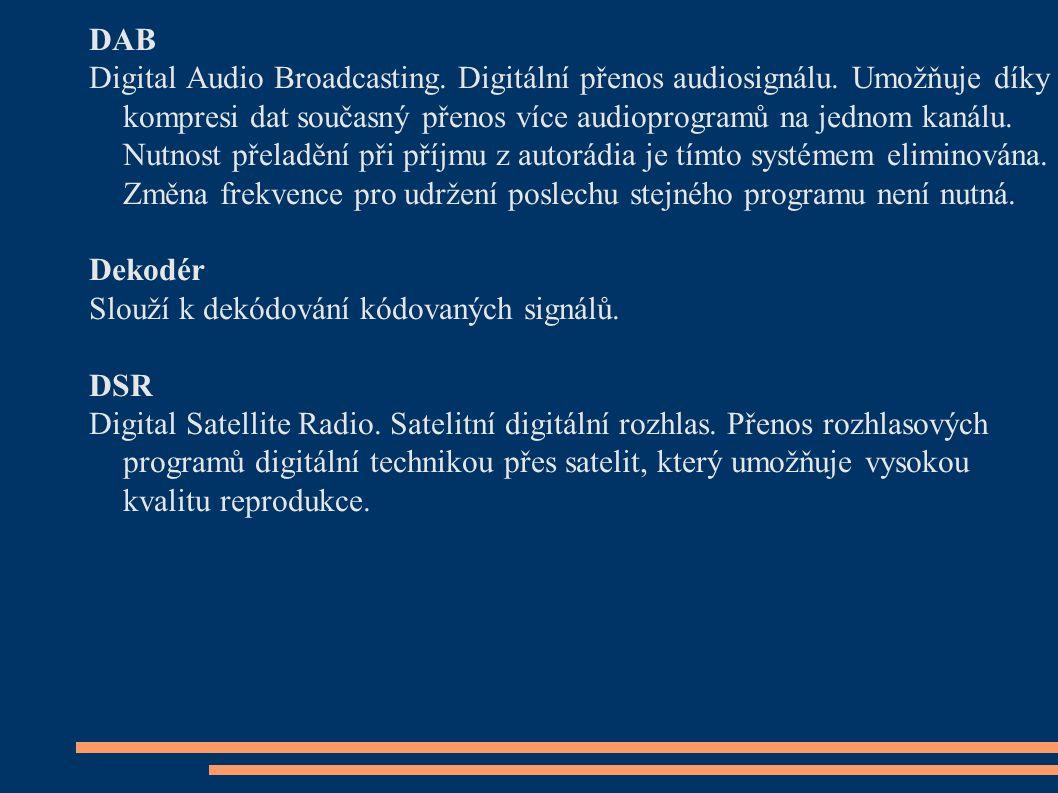 DAB Digital Audio Broadcasting. Digitální přenos audiosignálu. Umožňuje díky kompresi dat současný přenos více audioprogramů na jednom kanálu. Nutnost